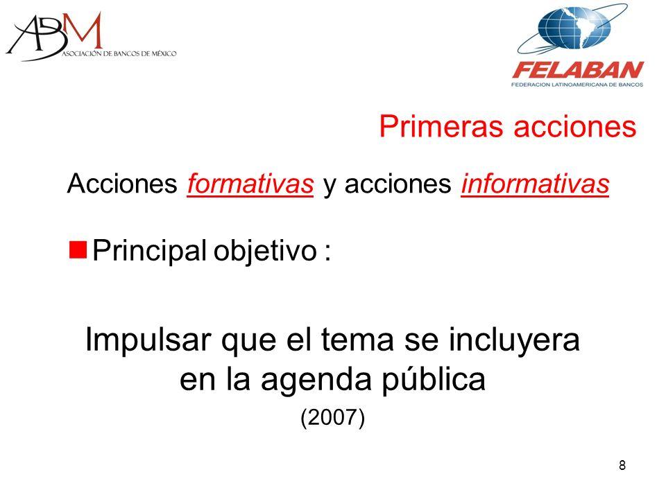 8 Primeras acciones Principal objetivo : Impulsar que el tema se incluyera en la agenda pública (2007) Acciones formativas y acciones informativas