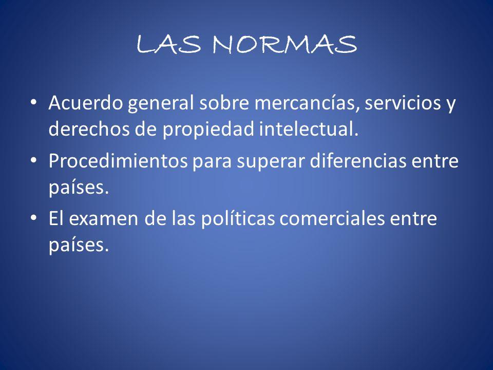 LAS NORMAS Acuerdo general sobre mercancías, servicios y derechos de propiedad intelectual.