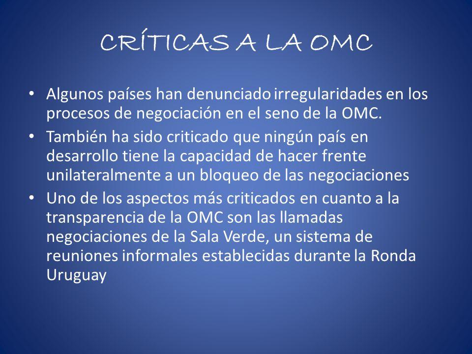 CRÍTICAS A LA OMC Algunos países han denunciado irregularidades en los procesos de negociación en el seno de la OMC. También ha sido criticado que nin