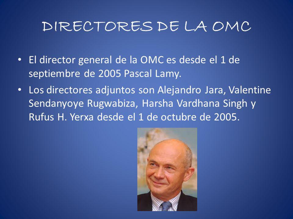 DIRECTORES DE LA OMC El director general de la OMC es desde el 1 de septiembre de 2005 Pascal Lamy. Los directores adjuntos son Alejandro Jara, Valent