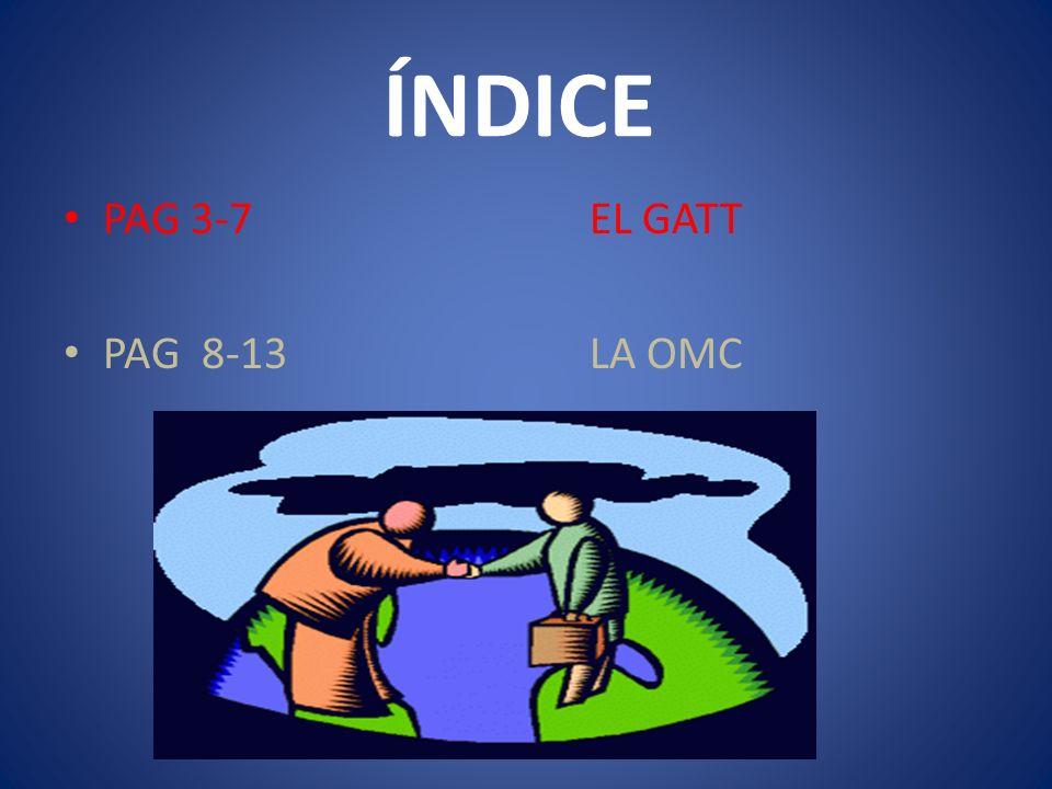 ÍNDICE PAG 3-7EL GATT PAG 8-13LA OMC