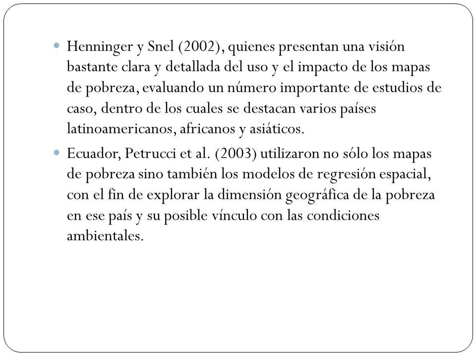Henninger y Snel (2002), quienes presentan una visión bastante clara y detallada del uso y el impacto de los mapas de pobreza, evaluando un número imp