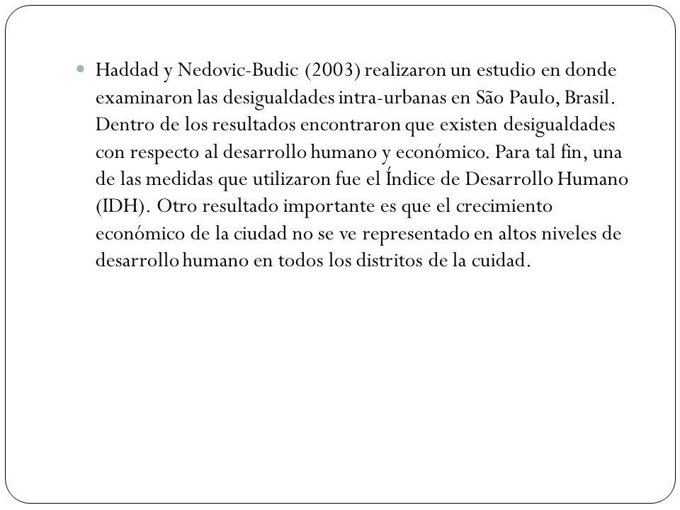 Haddad y Nedovic-Budic (2003) realizaron un estudio en donde examinaron las desigualdades intra-urbanas en São Paulo, Brasil. Dentro de los resultados