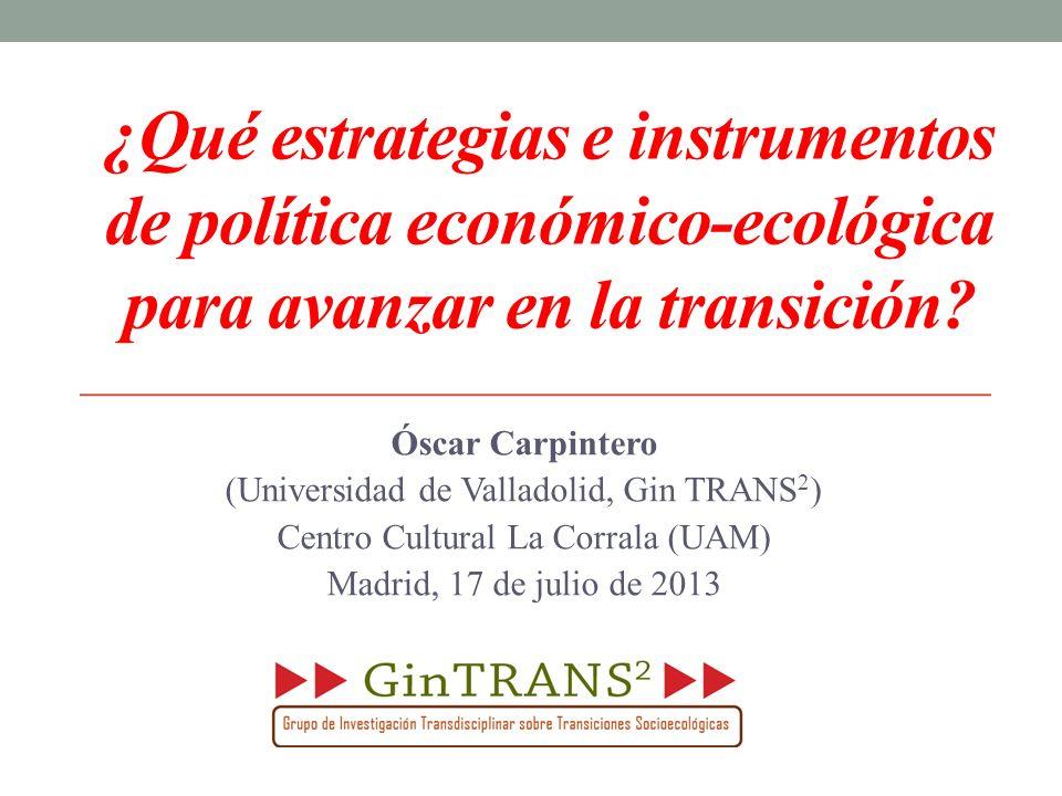 ¿Qué estrategias e instrumentos de política económico-ecológica para avanzar en la transición? Óscar Carpintero (Universidad de Valladolid, Gin TRANS