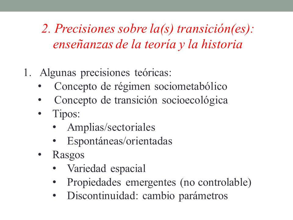2. Precisiones sobre la(s) transición(es): enseñanzas de la teoría y la historia 1.Algunas precisiones teóricas: Concepto de régimen sociometabólico C