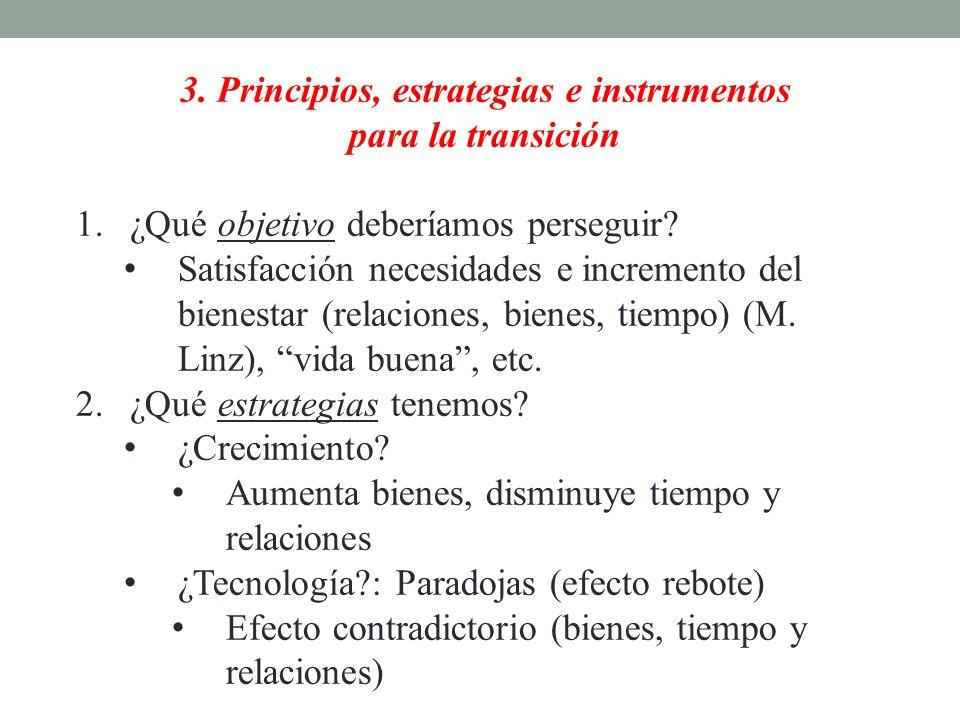 3. Principios, estrategias e instrumentos para la transición 1.¿Qué objetivo deberíamos perseguir? Satisfacción necesidades e incremento del bienestar