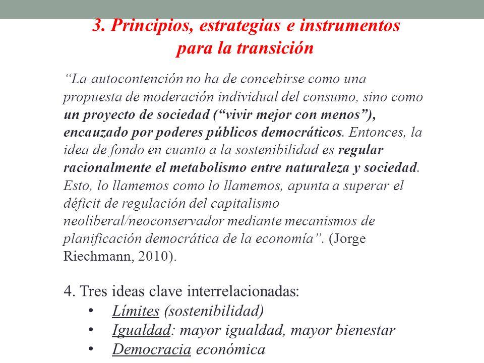3. Principios, estrategias e instrumentos para la transición La autocontención no ha de concebirse como una propuesta de moderación individual del con