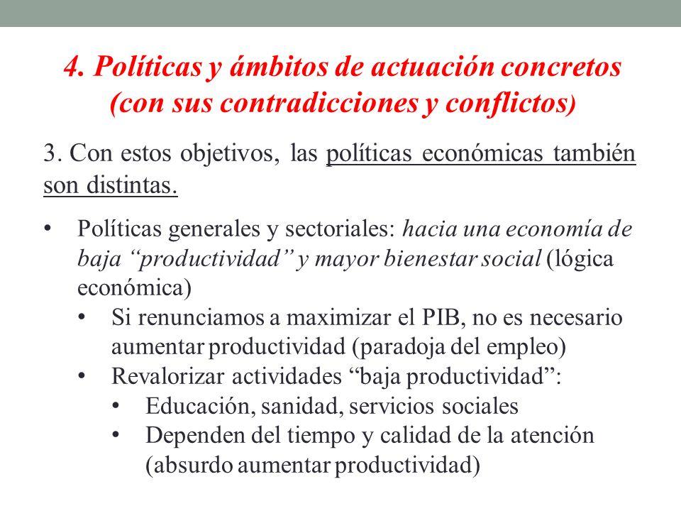 4. Políticas y ámbitos de actuación concretos (con sus contradicciones y conflictos ) 3. Con estos objetivos, las políticas económicas también son dis