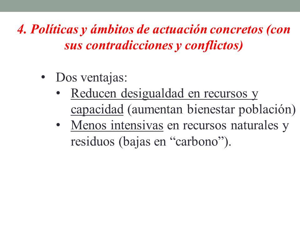 4. Políticas y ámbitos de actuación concretos (con sus contradicciones y conflictos) Dos ventajas: Reducen desigualdad en recursos y capacidad (aument