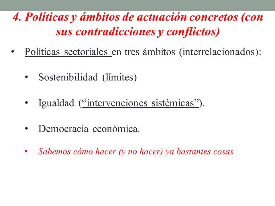 4. Políticas y ámbitos de actuación concretos (con sus contradicciones y conflictos) Políticas sectoriales en tres ámbitos (interrelacionados): Sosten
