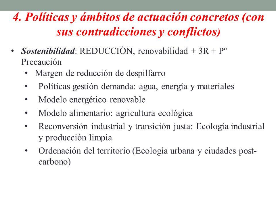 4. Políticas y ámbitos de actuación concretos (con sus contradicciones y conflictos ) Sostenibilidad: REDUCCIÓN, renovabilidad + 3R + Pº Precaución Ma
