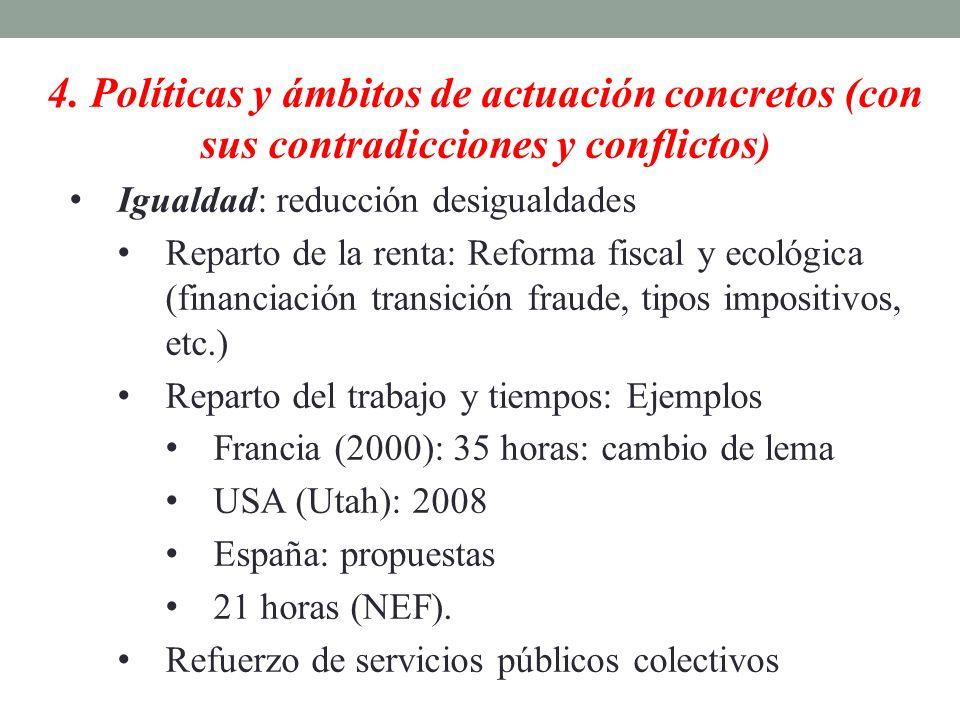 4. Políticas y ámbitos de actuación concretos (con sus contradicciones y conflictos ) Igualdad: reducción desigualdades Reparto de la renta: Reforma f