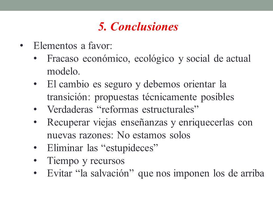 5. Conclusiones Elementos a favor: Fracaso económico, ecológico y social de actual modelo. El cambio es seguro y debemos orientar la transición: propu