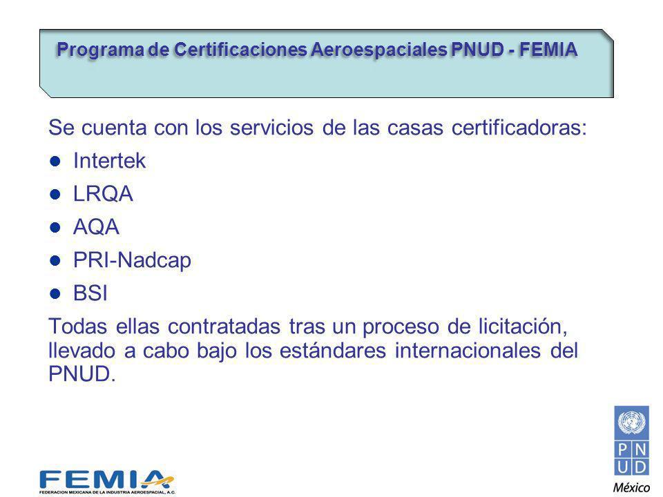 Se cuenta con los servicios de las casas certificadoras: Intertek LRQA AQA PRI-Nadcap BSI Todas ellas contratadas tras un proceso de licitación, llevado a cabo bajo los estándares internacionales del PNUD.