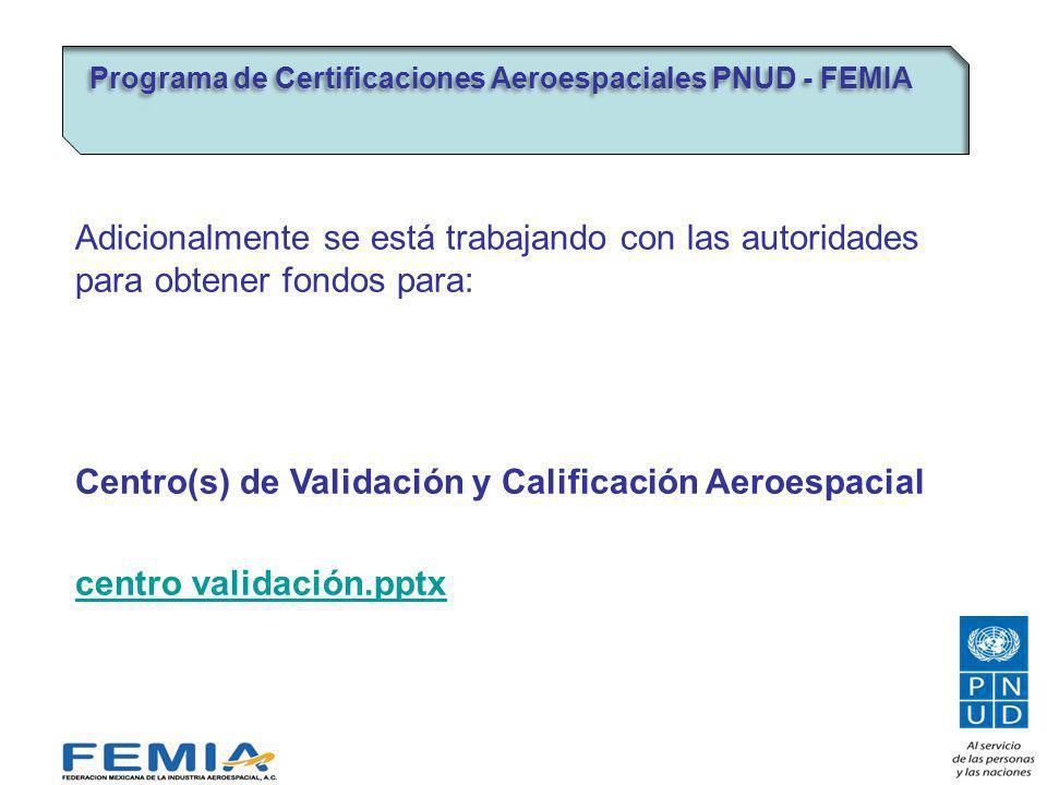 Adicionalmente se está trabajando con las autoridades para obtener fondos para: Centro(s) de Validación y Calificación Aeroespacial centro validación.pptx