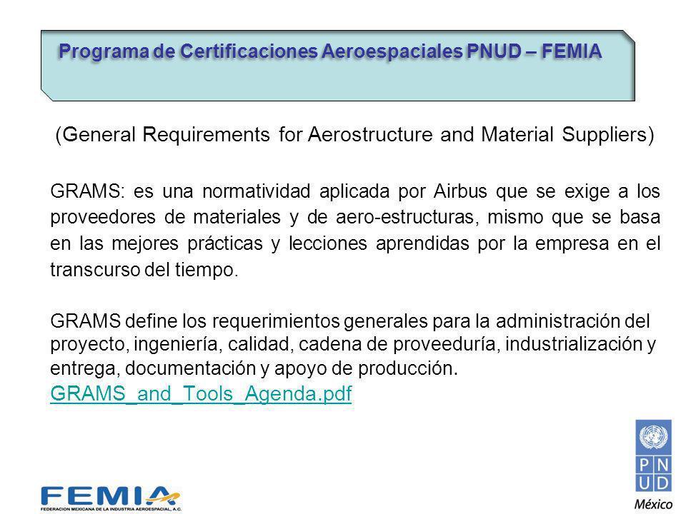 (General Requirements for Aerostructure and Material Suppliers) GRAMS: es una normatividad aplicada por Airbus que se exige a los proveedores de materiales y de aero-estructuras, mismo que se basa en las mejores prácticas y lecciones aprendidas por la empresa en el transcurso del tiempo.
