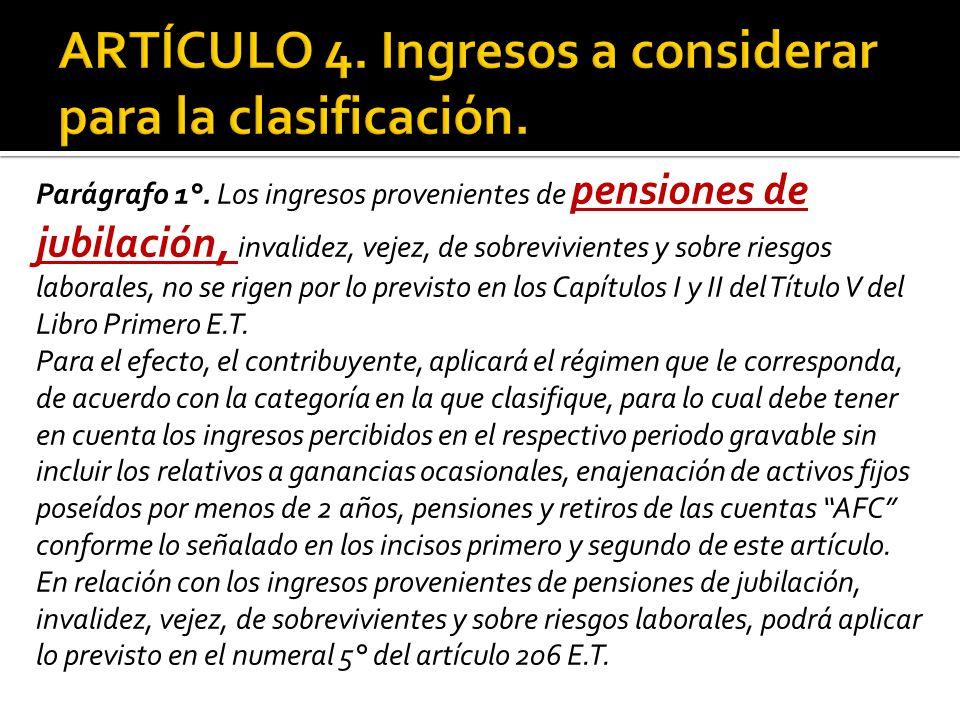Parágrafo 1°. Los ingresos provenientes de pensiones de jubilación, invalidez, vejez, de sobrevivientes y sobre riesgos laborales, no se rigen por lo