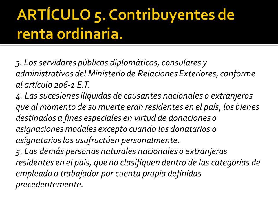 3. Los servidores públicos diplomáticos, consulares y administrativos del Ministerio de Relaciones Exteriores, conforme al artículo 206-1 E.T. 4. Las