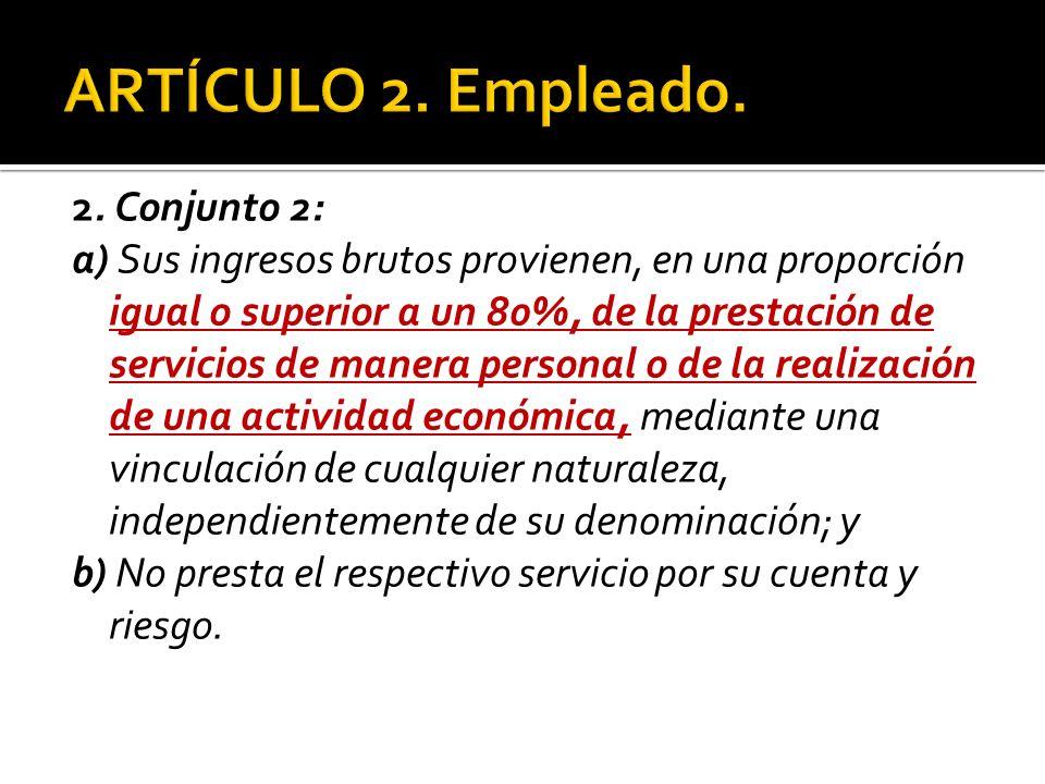 2. Conjunto 2: a) Sus ingresos brutos provienen, en una proporción igual o superior a un 80%, de la prestación de servicios de manera personal o de la