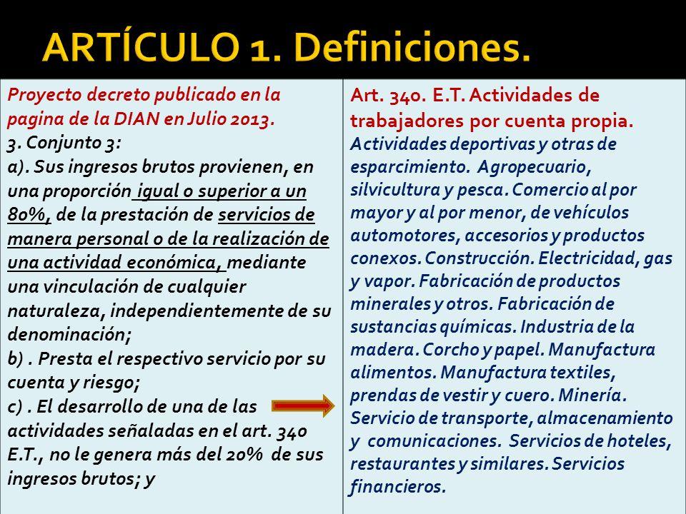 Proyecto decreto publicado en la pagina de la DIAN en Julio 2013. 3. Conjunto 3: a). Sus ingresos brutos provienen, en una proporción igual o superior