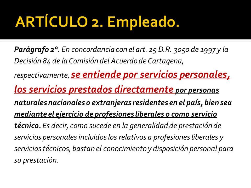 Parágrafo 2°. En concordancia con el art. 25 D.R. 3050 de 1997 y la Decisión 84 de la Comisión del Acuerdo de Cartagena, respectivamente, se entiende