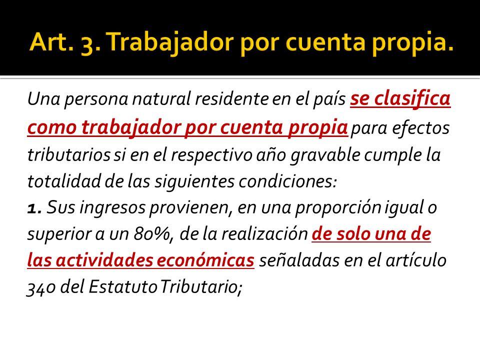 Una persona natural residente en el país se clasifica como trabajador por cuenta propia para efectos tributarios si en el respectivo año gravable cump