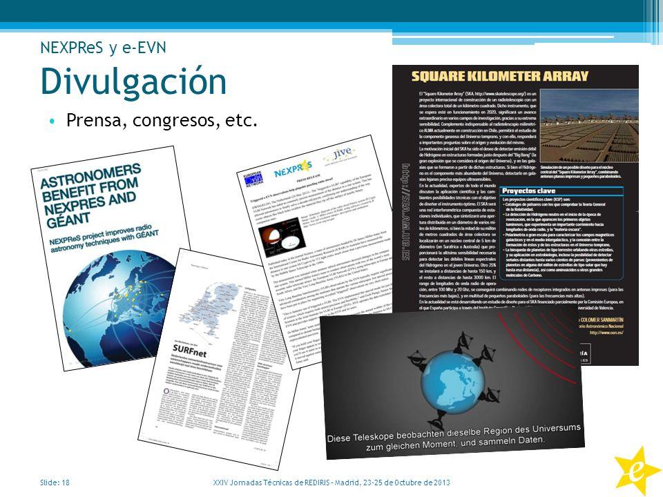 Prensa, congresos, etc. Slide: 18 XXIV Jornadas Técnicas de REDIRIS – Madrid, 23-25 de Octubre de 2013 Divulgación NEXPReS y e-EVN