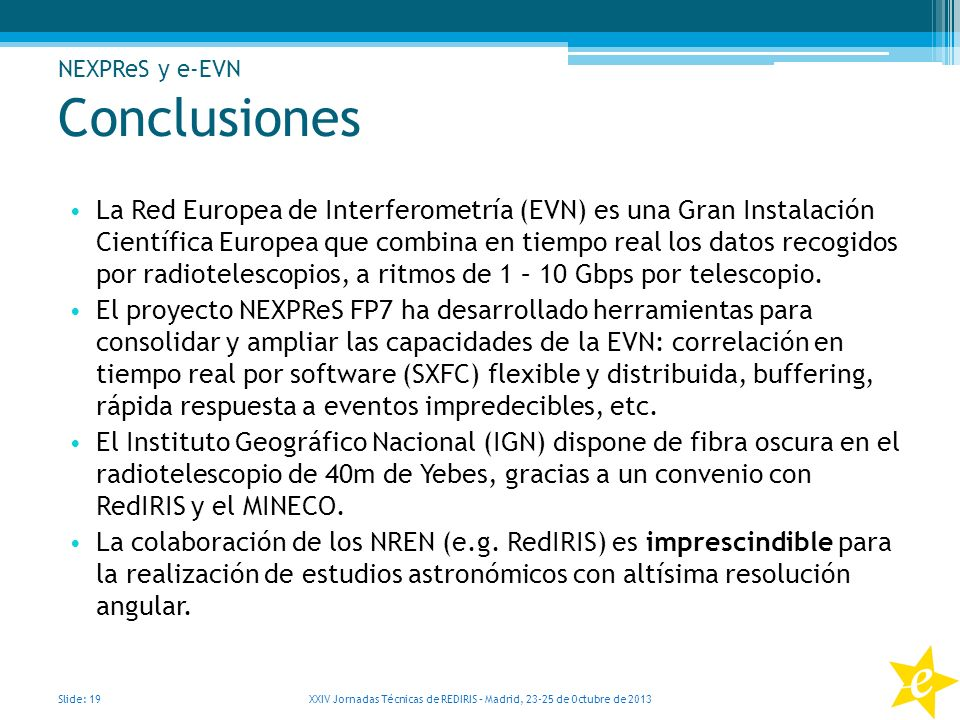Conclusiones La Red Europea de Interferometría (EVN) es una Gran Instalación Científica Europea que combina en tiempo real los datos recogidos por rad