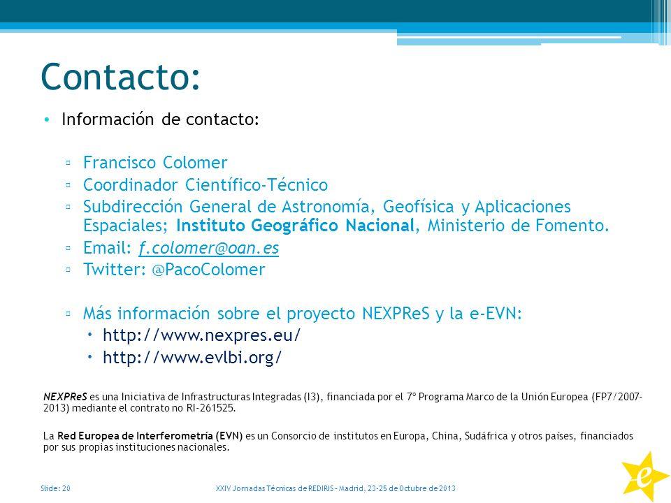 Contacto: Información de contacto: Francisco Colomer Coordinador Científico-Técnico Subdirección General de Astronomía, Geofísica y Aplicaciones Espac