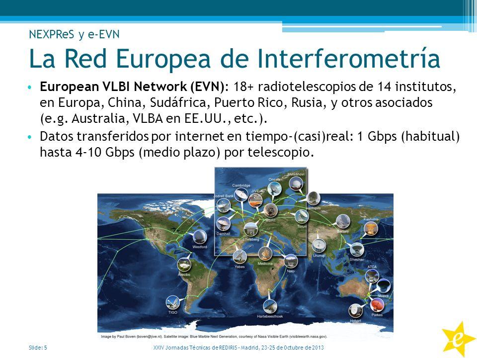 NEXPReS FP7 Computing in a shared infrastructure Respuesta automática a eventos impredecibles Slide: 16 XXIV Jornadas Técnicas de REDIRIS – Madrid, 23-25 de Octubre de 2013 NEXPReS y e-EVN http://www.jive.nl/triggered-e-evn-observations- help-pinpoint-puzzling-white-dwarf