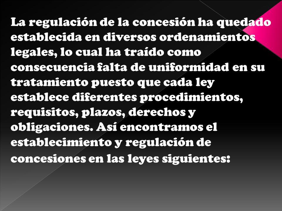 La regulación de la concesión ha quedado establecida en diversos ordenamientos legales, lo cual ha traído como consecuencia falta de uniformidad en su