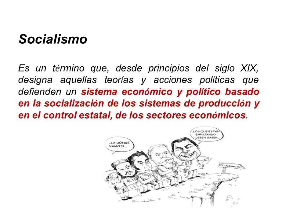 Socialismo Es un t é rmino que, desde principios del siglo XIX, designa aquellas teor í as y acciones pol í ticas que defienden un sistema econ ó mico