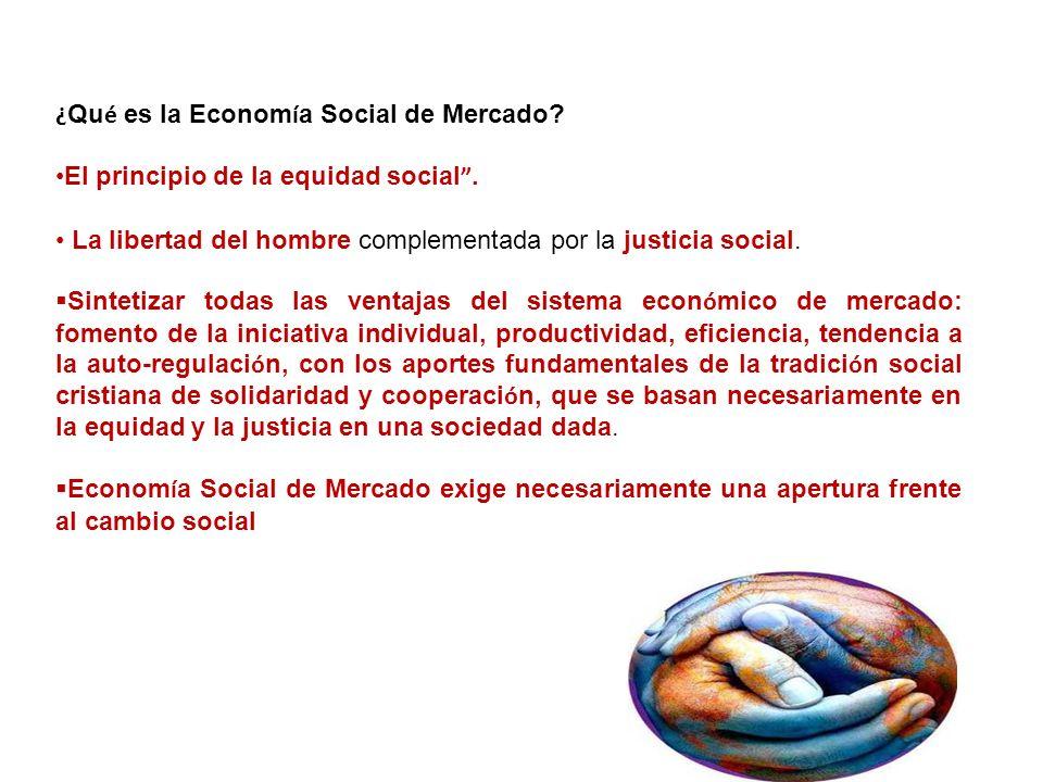 ¿ Qu é es la Econom í a Social de Mercado? El principio de la equidad social. La libertad del hombre complementada por la justicia social. Sintetizar