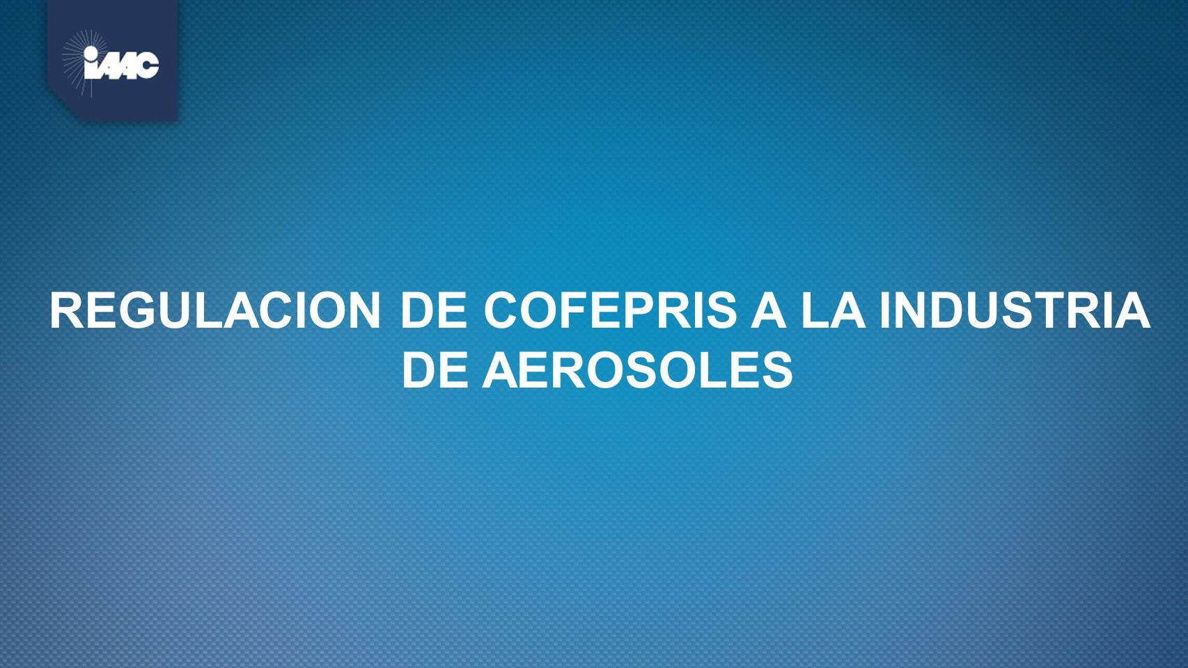 REGULACION DE COFEPRIS A LA INDUSTRIA DE AEROSOLES