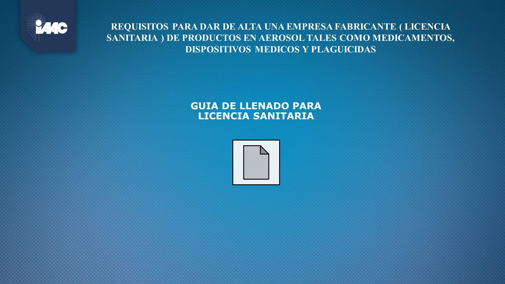 GUIA DE LLENADO PARA LICENCIA SANITARIA REQUISITOS PARA DAR DE ALTA UNA EMPRESA FABRICANTE ( LICENCIA SANITARIA ) DE PRODUCTOS EN AEROSOL TALES COMO M