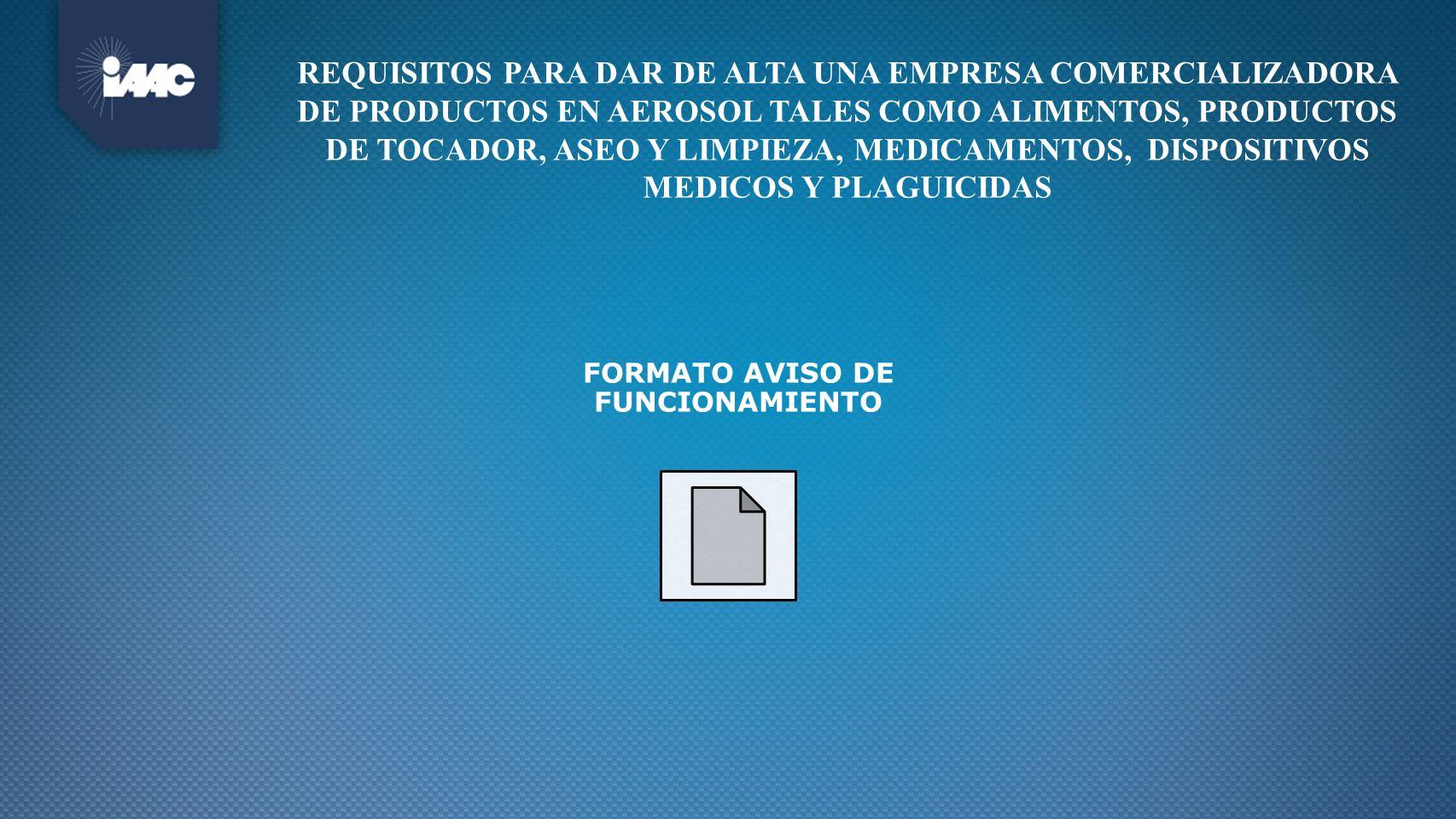 REQUISITOS PARA DAR DE ALTA UNA EMPRESA COMERCIALIZADORA DE PRODUCTOS EN AEROSOL TALES COMO ALIMENTOS, PRODUCTOS DE TOCADOR, ASEO Y LIMPIEZA, MEDICAME