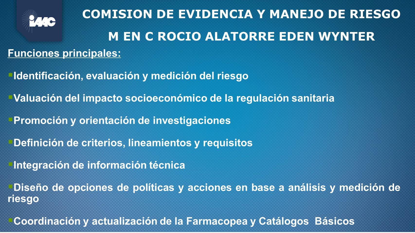 COMISION DE EVIDENCIA Y MANEJO DE RIESGO M EN C ROCIO ALATORRE EDEN WYNTER Funciones principales: Identificación, evaluación y medición del riesgo Val