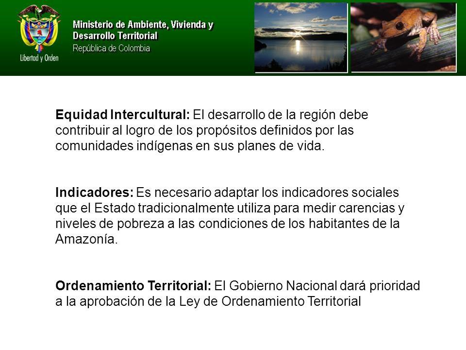 Equidad Intercultural: El desarrollo de la región debe contribuir al logro de los propósitos definidos por las comunidades indígenas en sus planes de vida.