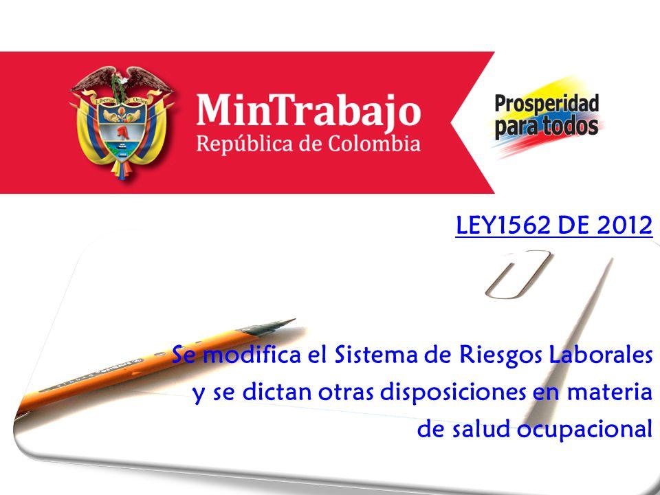 LEY1562 DE 2012 Se modifica el Sistema de Riesgos Laborales y se dictan otras disposiciones en materia de salud ocupacional