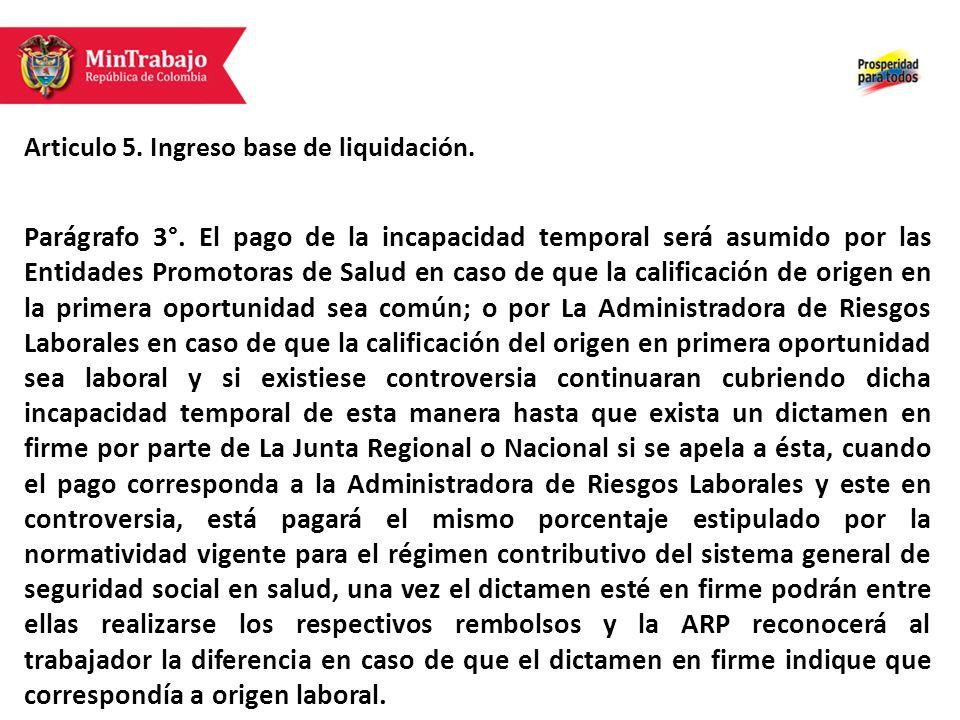 Articulo 5. Ingreso base de liquidación. Parágrafo 3°. El pago de la incapacidad temporal será asumido por las Entidades Promotoras de Salud en caso d