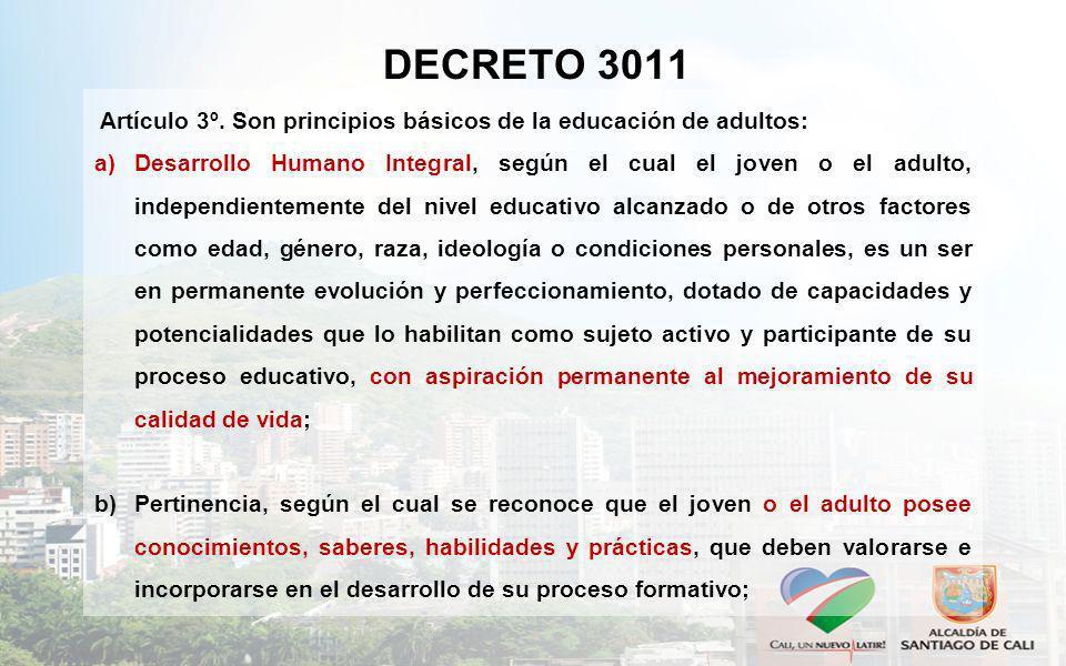 DECRETO 3011 Artículo 3º. Son principios básicos de la educación de adultos: a)Desarrollo Humano Integral, según el cual el joven o el adulto, indepen