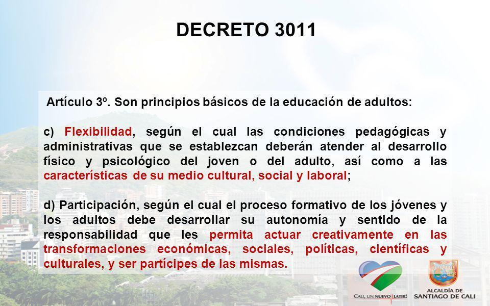 DECRETO 3011 Artículo 3º. Son principios básicos de la educación de adultos: c) Flexibilidad, según el cual las condiciones pedagógicas y administrati