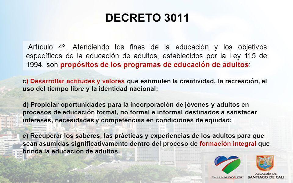 DECRETO 3011 Artículo 4º. Atendiendo los fines de la educación y los objetivos específicos de la educación de adultos, establecidos por la Ley 115 de