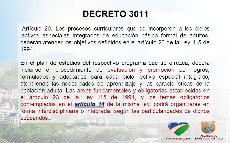 DECRETO 3011 Artículo 20. Los procesos curriculares que se incorporen a los ciclos lectivos especiales integrados de educación básica formal de adulto