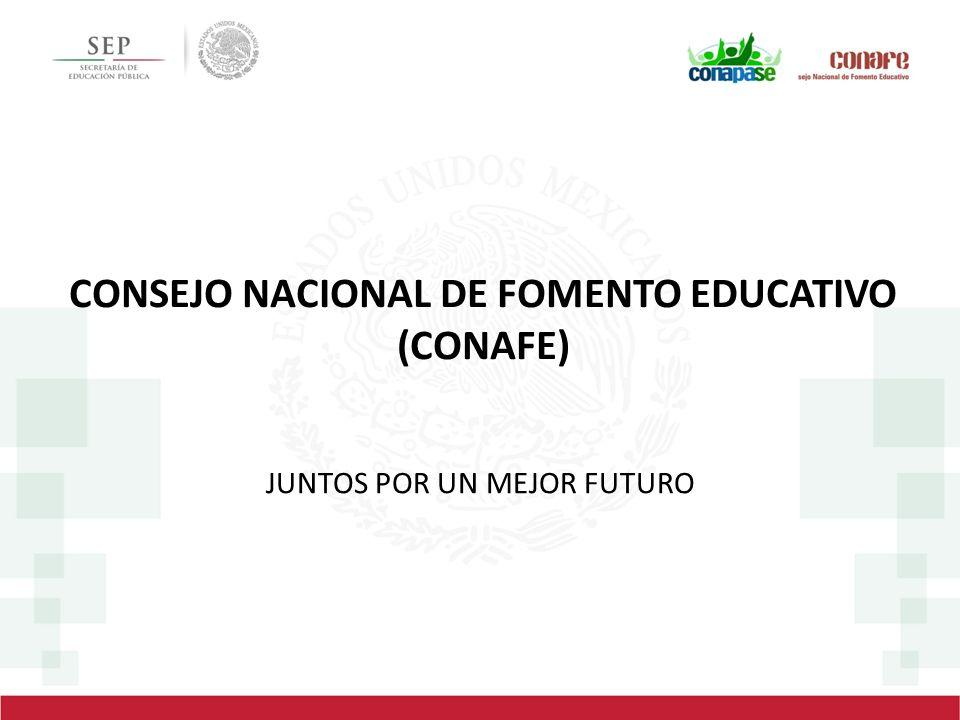 CONSEJO NACIONAL DE FOMENTO EDUCATIVO (CONAFE) JUNTOS POR UN MEJOR FUTURO