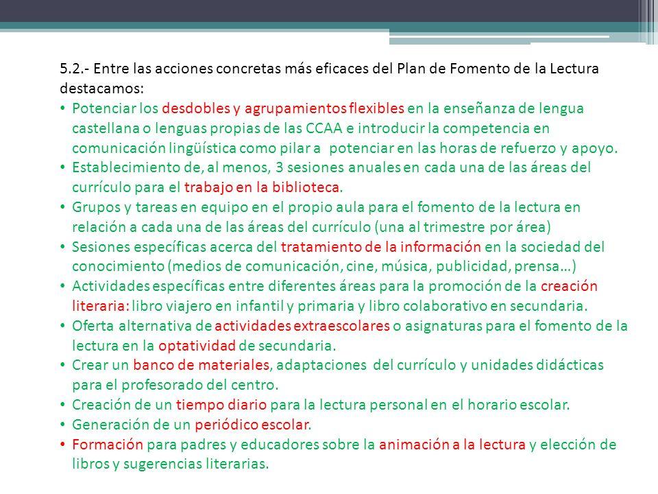 5.2.- Entre las acciones concretas más eficaces del Plan de Fomento de la Lectura destacamos: Potenciar los desdobles y agrupamientos flexibles en la