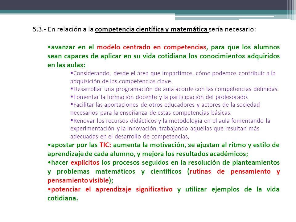 5.3.- En relación a la competencia científica y matemática sería necesario: avanzar en el modelo centrado en competencias, para que los alumnos sean c