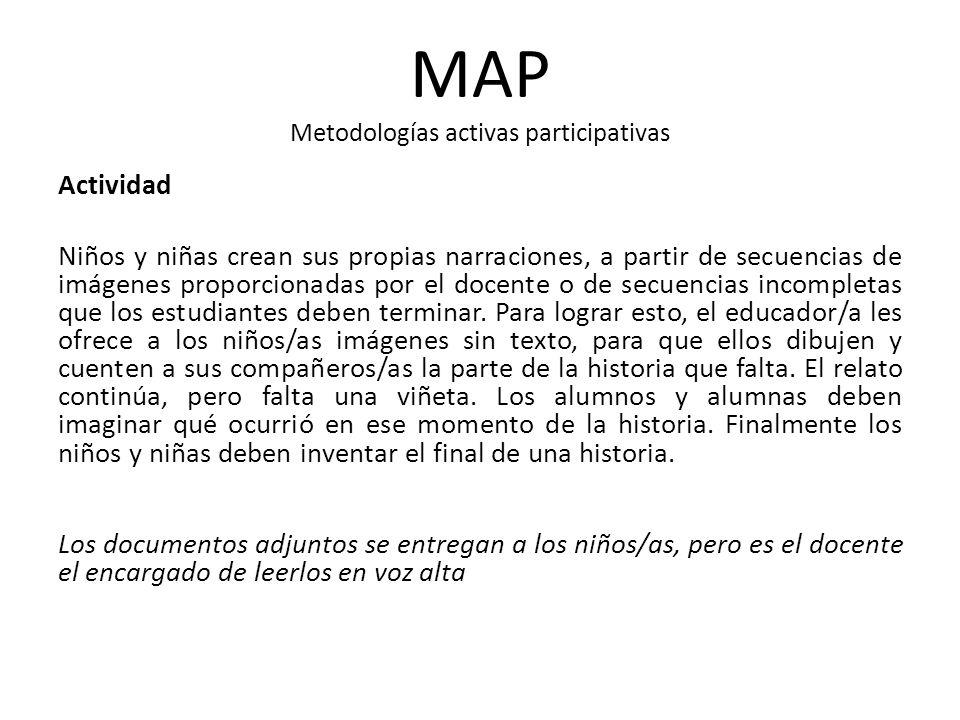 MAP Metodologías activas participativas Actividad Niños y niñas crean sus propias narraciones, a partir de secuencias de imágenes proporcionadas por e