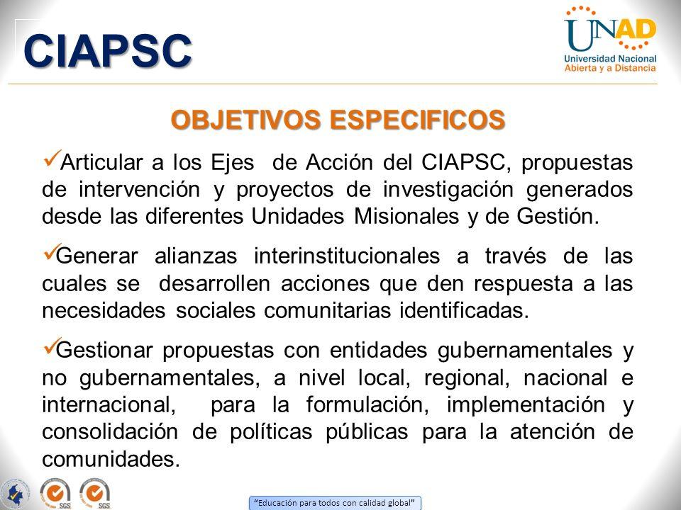 Educación para todos con calidad global OBJETIVOS ESPECIFICOS Articular a los Ejes de Acción del CIAPSC, propuestas de intervención y proyectos de inv