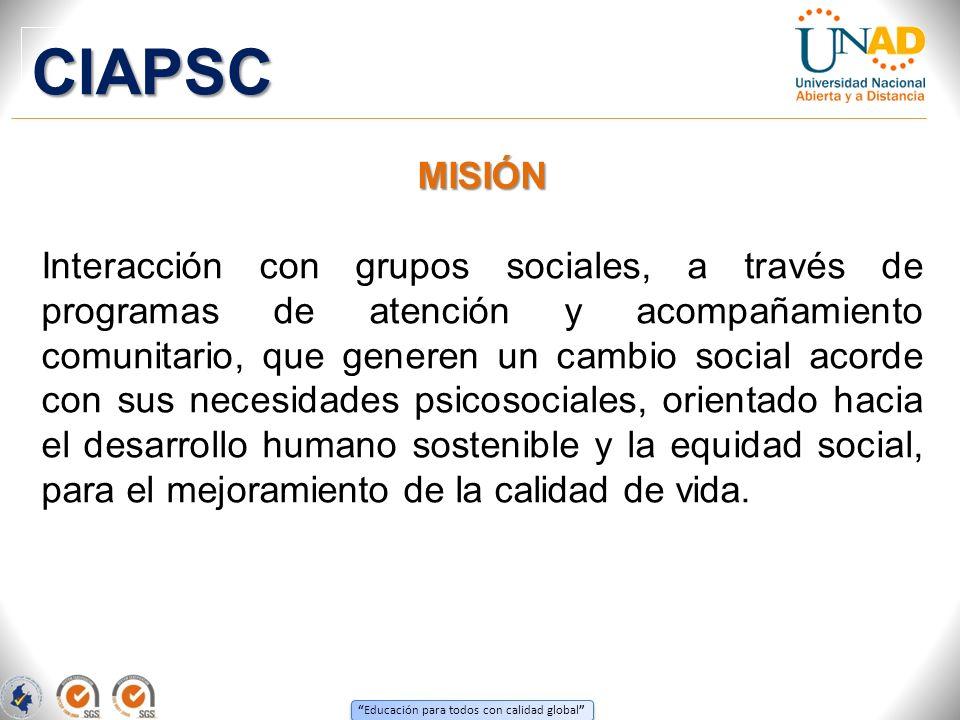 Educación para todos con calidad global MISIÓN Interacción con grupos sociales, a través de programas de atención y acompañamiento comunitario, que ge